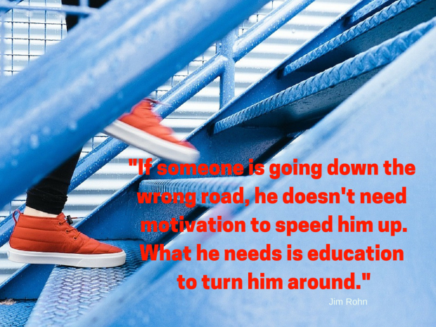 If someone is going down the wrong road, he doesn't need motivation to speed him up.What he needs is education to turn him around.'