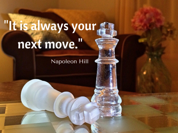 -It is always your next move.-