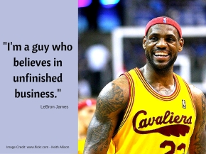 Lebron James - What unfinished business do you have